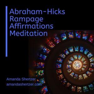 Abraham-Hicks affirmation rampage meditation