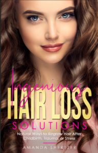 Ingenious Hair Loss Solutions:Natural Ways to Regrow Hair After Childbirth, Trauma, or Stress